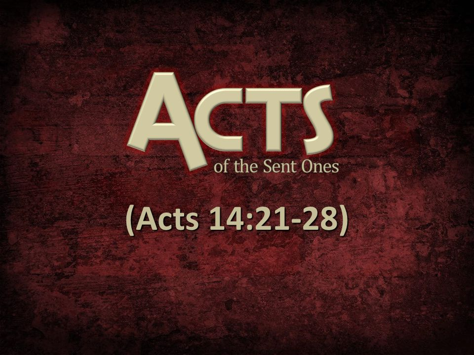(Acts 14:21-28)