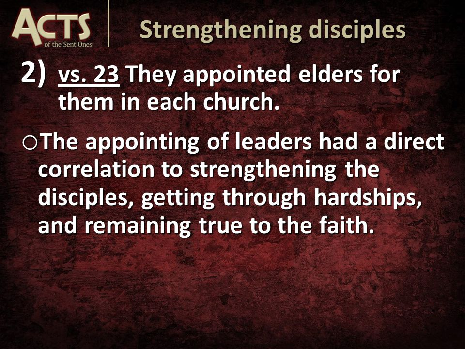 2) vs. 23 They appointed elders for them in each church.