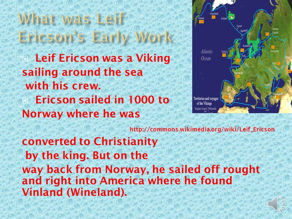  Leif Ericson was born in Iceland around AD 970, and he was the second son of Eric The Red.
