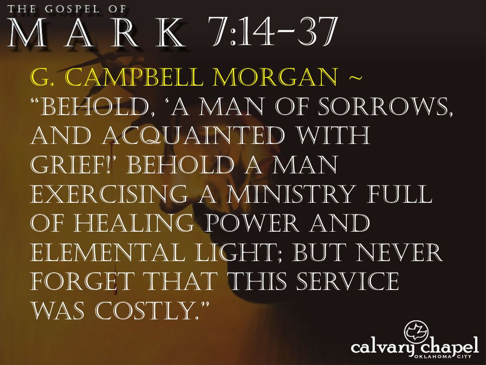 """G. Campbell Morgan ~ """"Behold, 'a Man of sorrows, and acquainted with grief!' Behold a Man exercising a ministry full of healing power and elemental li"""