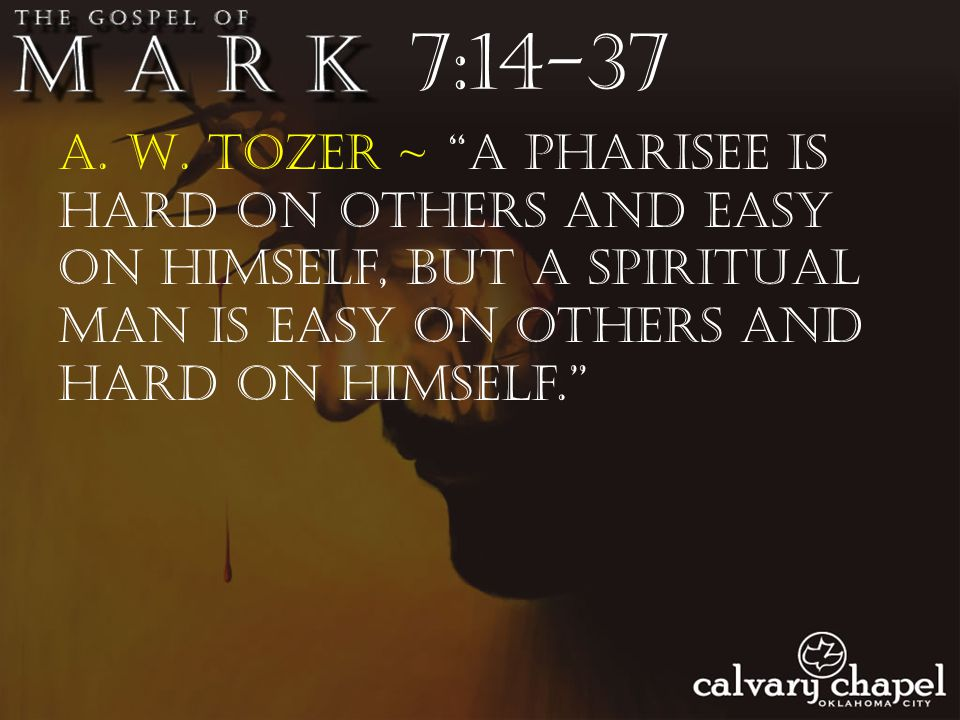 """A. W. Tozer ~ """"A Pharisee is hard on others and easy on himself, but a spiritual man is easy on others and hard on himself."""""""