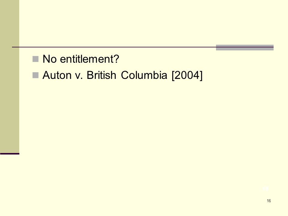 16 No entitlement Auton v. British Columbia [2004] 16