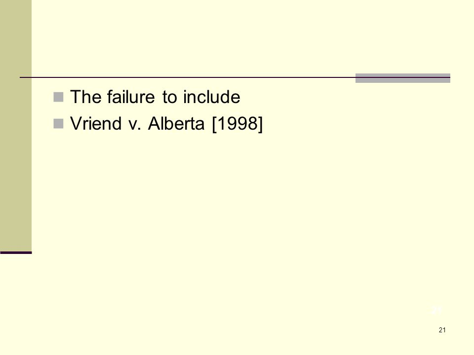 21 The failure to include Vriend v. Alberta [1998] 21