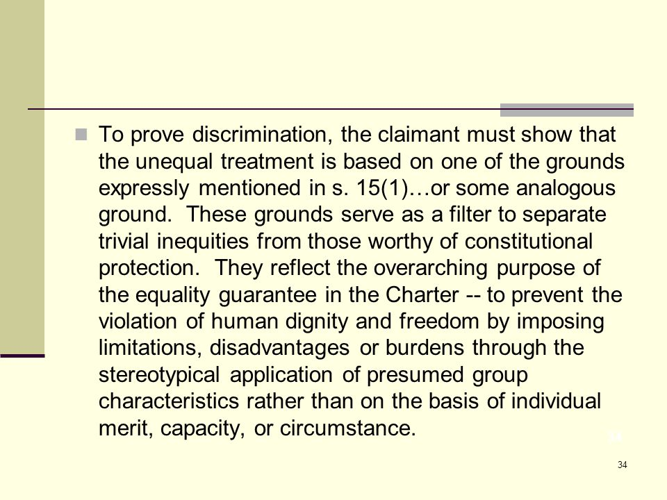 34 To prove discrimination, the claimant must show that the unequal treatment is based on one of the grounds expressly mentioned in s.