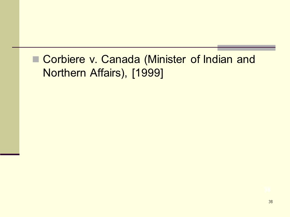 38 Corbiere v. Canada (Minister of Indian and Northern Affairs), [1999] 38