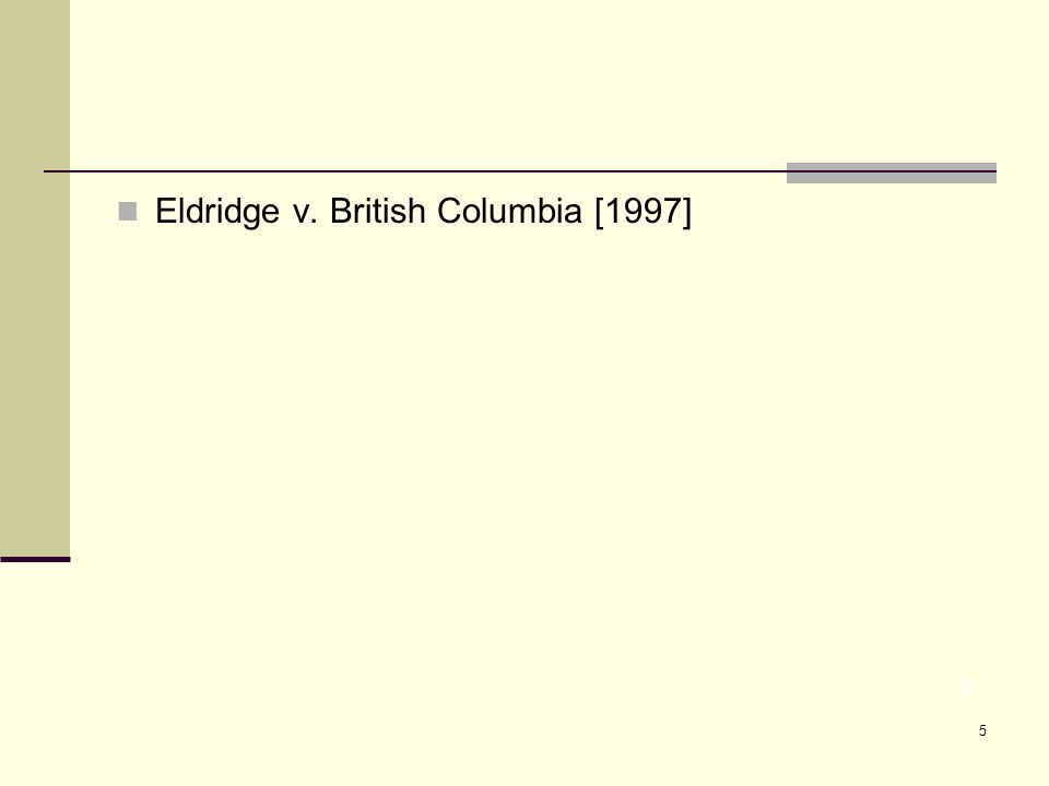 5 Eldridge v. British Columbia [1997] 5