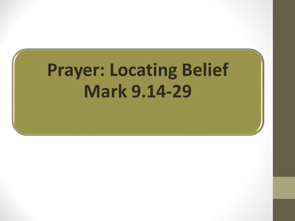 Prayer: Locating Belief Mark 9.14-29