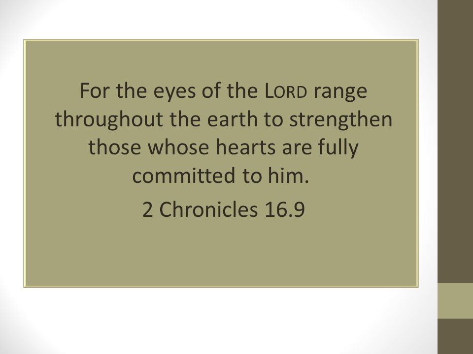 For the eyes of the L ORD range throughout the earth to strengthen those whose hearts are fully committed to him.