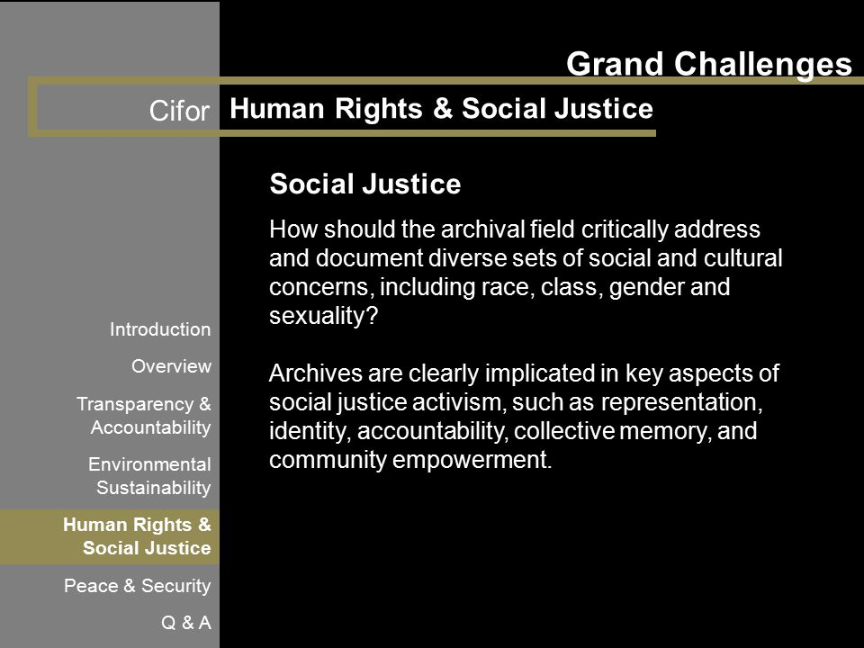 Cifor Grand Challenges Human Rights & Social Justice Social Justice How should the archival field critically address and document diverse sets of soci
