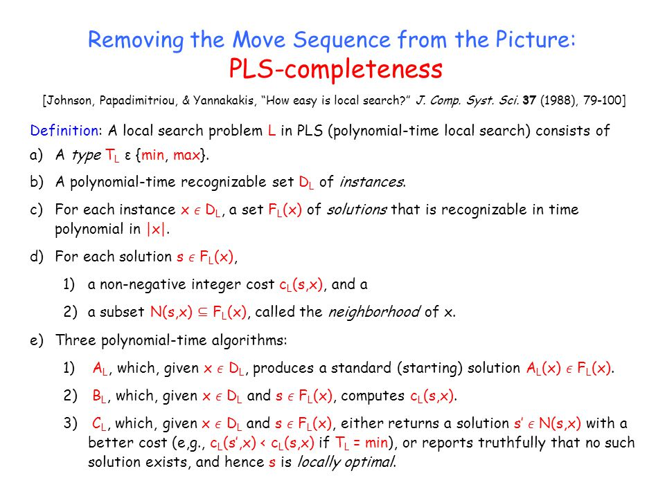 """Removing the Move Sequence from the Picture: PLS-completeness [Johnson, Papadimitriou, & Yannakakis, """"How easy is local search?"""" J. Comp. Syst. Sci. 3"""