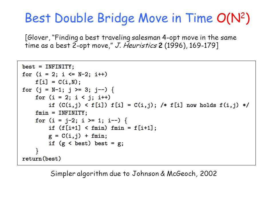 Best Double Bridge Move in Time O(N 2 ) [Glover, Finding a best traveling salesman 4-opt move in the same time as a best 2-opt move, J.
