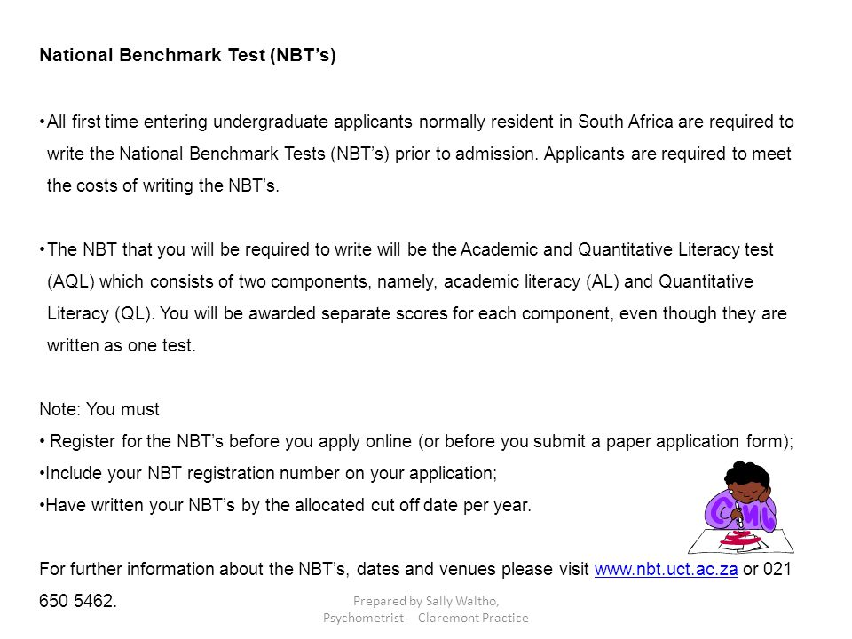 National Benchmark Test (NBT's) All first time entering undergraduate applicants normally resident in South Africa are required to write the National