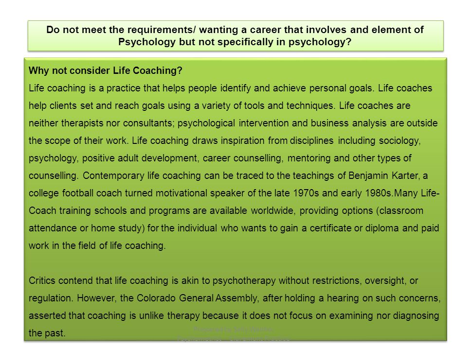 Do not meet the requirements/ wanting a career that involves and element of Psychology but not specifically in psychology? Why not consider Life Coach
