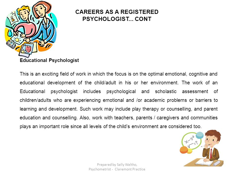 Educational Psychologist This is an exciting field of work in which the focus is on the optimal emotional, cognitive and educational development of th