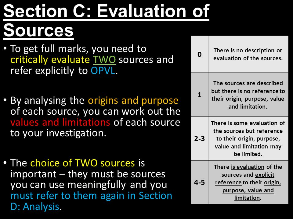 Section C: Evaluation of Sources 0 There is no description or evaluation of the sources. 1 The sources are described but there is no reference to thei