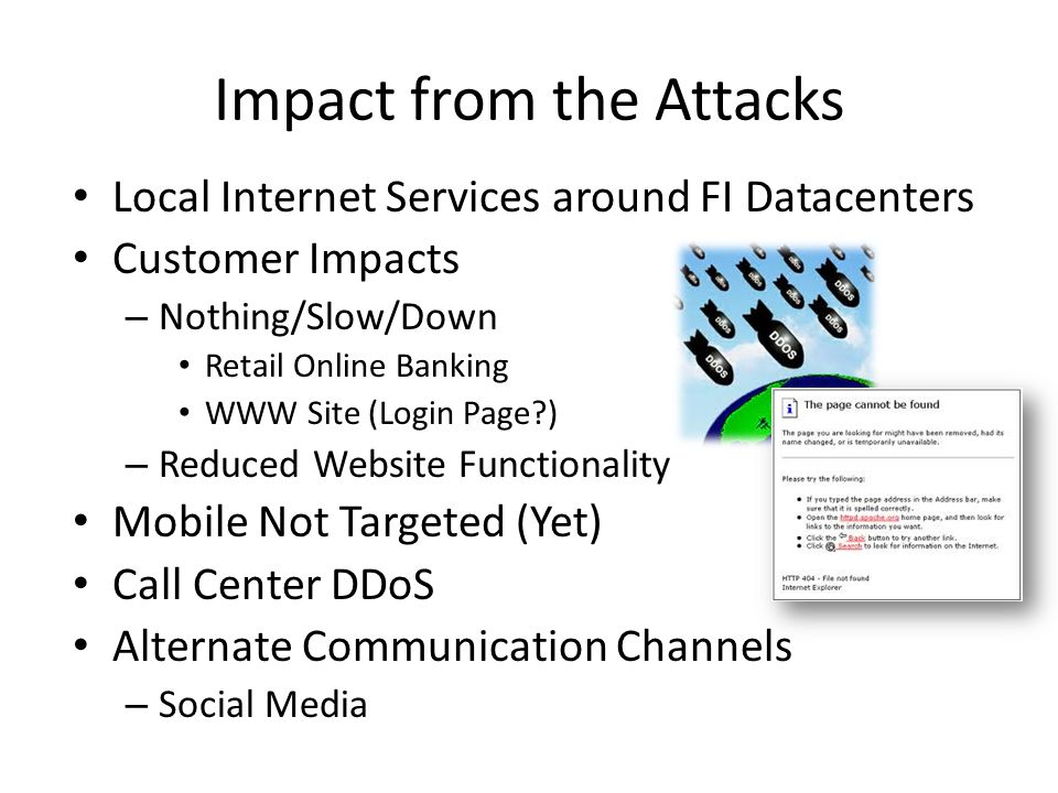 Impact from the Attacks Local Internet Services around FI Datacenters Customer Impacts – Nothing/Slow/Down Retail Online Banking WWW Site (Login Page?