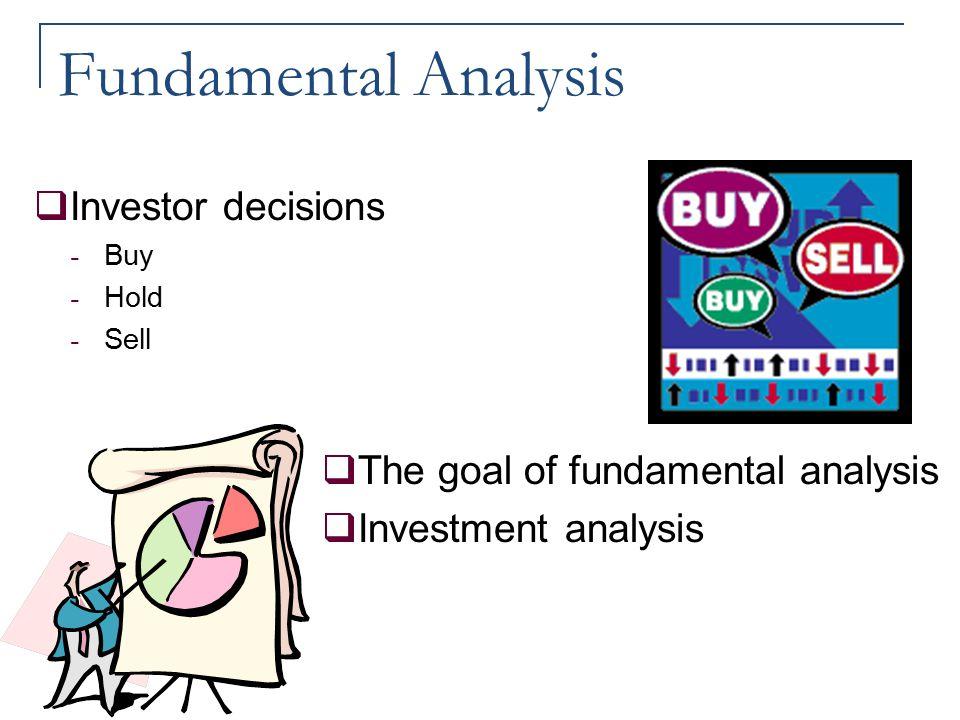 Fundamental Analysis  Investor decisions  Buy  Hold  Sell  The goal of fundamental analysis  Investment analysis