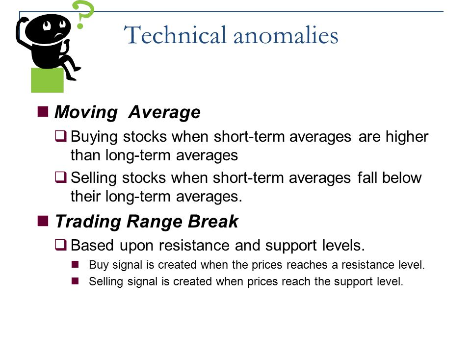 Technical anomalies Moving Average  Buying stocks when short-term averages are higher than long-term averages  Selling stocks when short-term averag