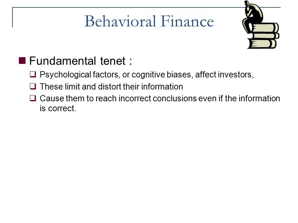 Behavioral Finance Fundamental tenet :  Psychological factors, or cognitive biases, affect investors,  These limit and distort their information  C