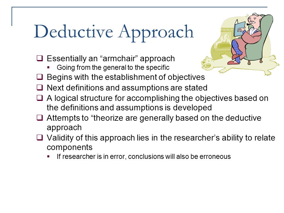 """Deductive Approach  Essentially an """"armchair"""" approach  Going from the general to the specific  Begins with the establishment of objectives  Next"""