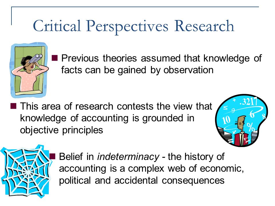 Critical Perspectives Research Previous theories assumed that knowledge of facts can be gained by observation Belief in indeterminacy - the history of