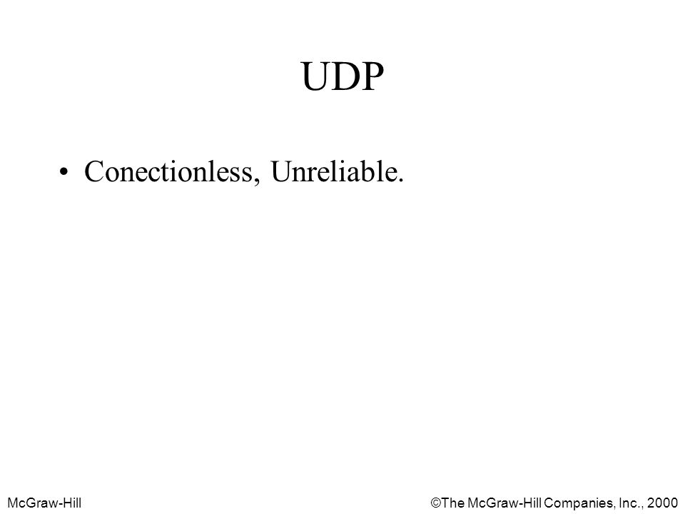 McGraw-Hill©The McGraw-Hill Companies, Inc., 2000 UDP Conectionless, Unreliable.