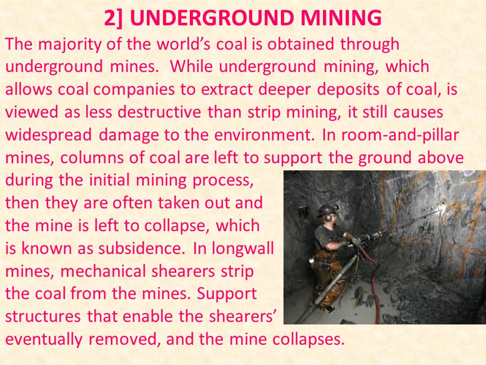 2] UNDERGROUND MINING The majority of the world's coal is obtained through underground mines.