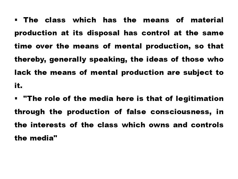  The class which has the means of material production at its disposal has control at the same time over the means of mental production, so that there