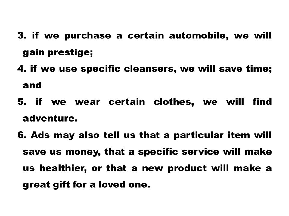 3. if we purchase a certain automobile, we will gain prestige; 4. if we use specific cleansers, we will save time; and 5. if we wear certain clothes,