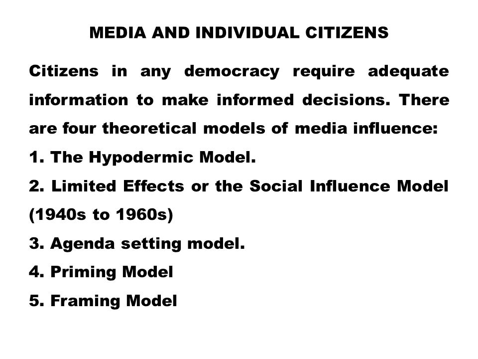 MEDIA AND INDIVIDUAL CITIZENS Citizens in any democracy require adequate information to make informed decisions. There are four theoretical models of