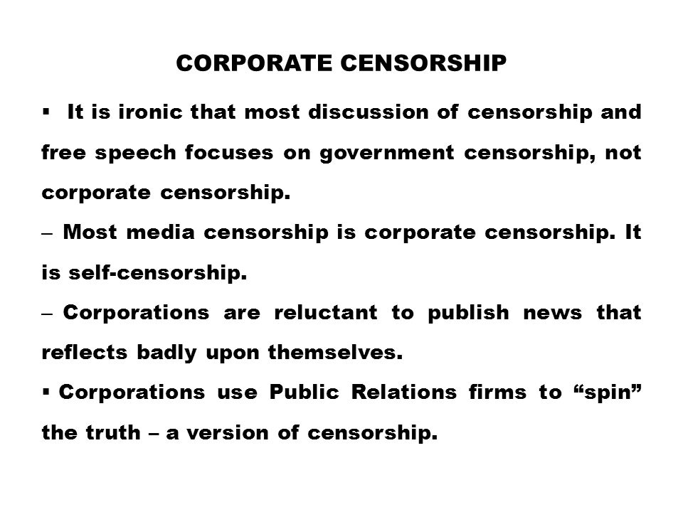 CORPORATE CENSORSHIP  It is ironic that most discussion of censorship and free speech focuses on government censorship, not corporate censorship. – M