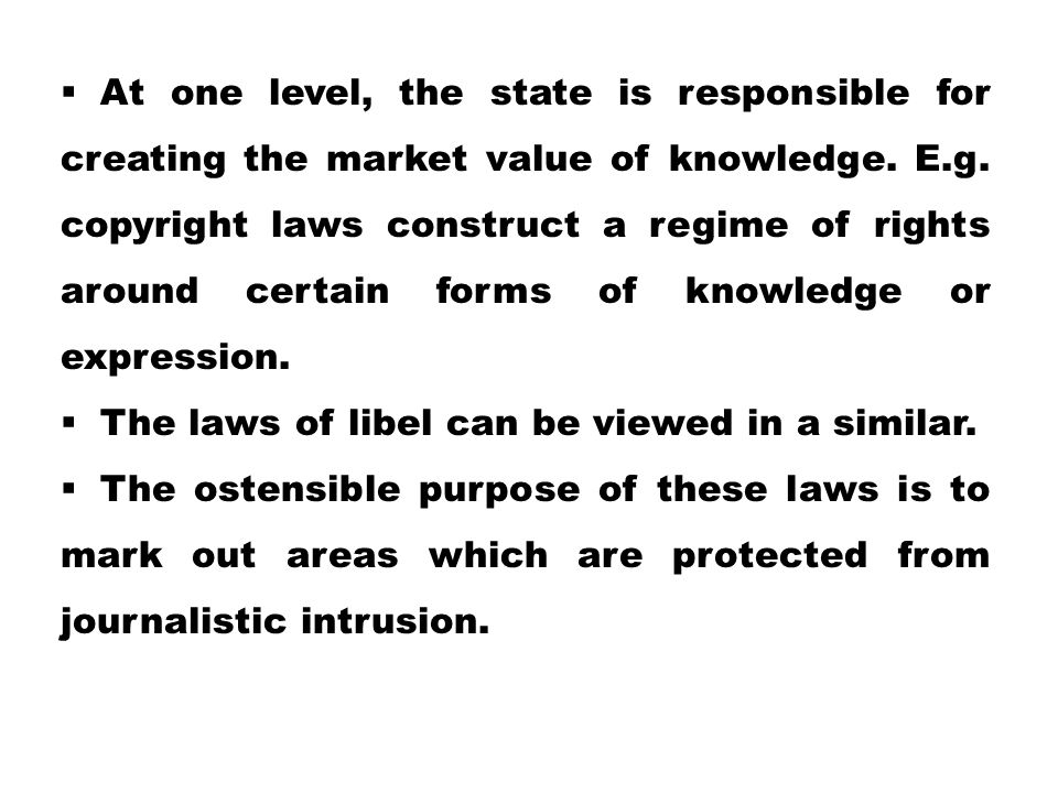  At one level, the state is responsible for creating the market value of knowledge. E.g. copyright laws construct a regime of rights around certain f