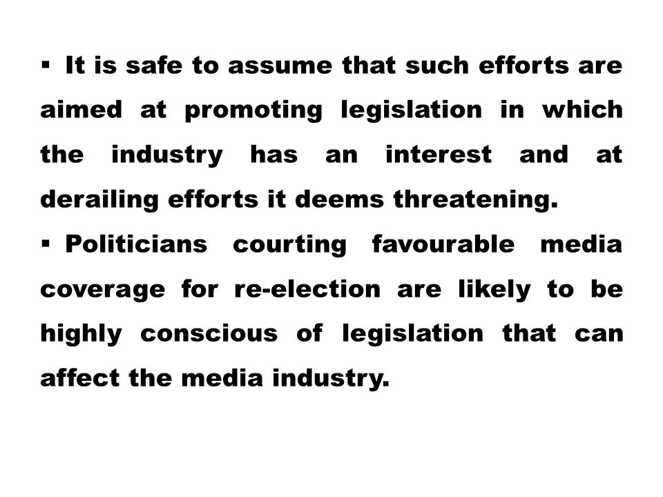  It is safe to assume that such efforts are aimed at promoting legislation in which the industry has an interest and at derailing efforts it deems th