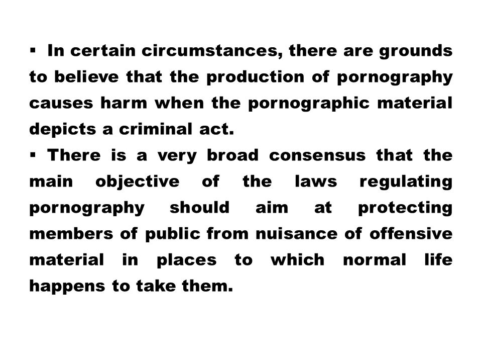  In certain circumstances, there are grounds to believe that the production of pornography causes harm when the pornographic material depicts a crimi