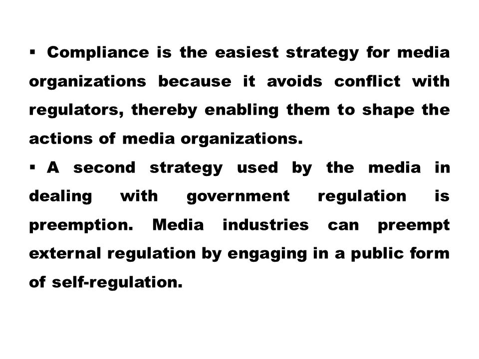  Compliance is the easiest strategy for media organizations because it avoids conflict with regulators, thereby enabling them to shape the actions of