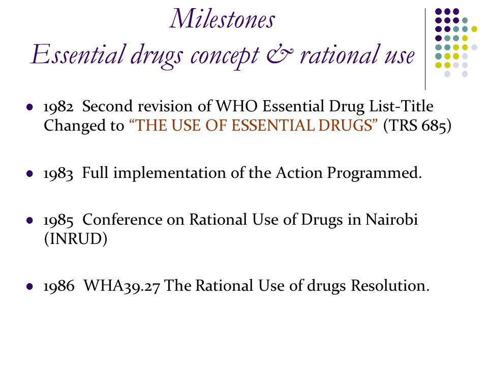"""1982 Second revision of WHO Essential Drug List-Title Changed to """"THE USE OF ESSENTIAL DRUGS"""" (TRS 685) 1983 Full implementation of the Action Program"""