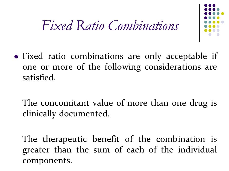 Fixed Ratio Combinations Fixed ratio combinations are only acceptable if one or more of the following considerations are satisfied. The concomitant va
