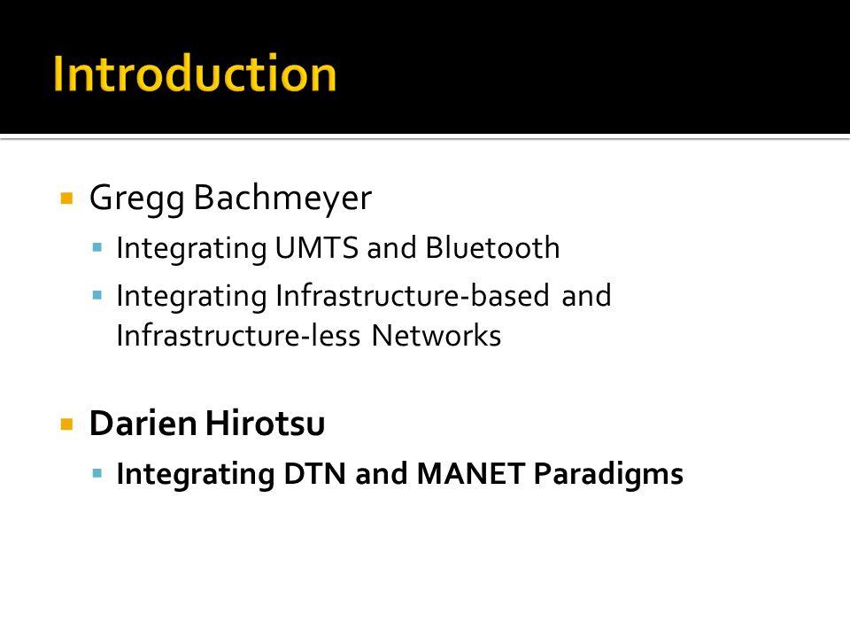  Gregg Bachmeyer  Integrating UMTS and Bluetooth  Integrating Infrastructure-based and Infrastructure-less Networks  Darien Hirotsu  Integrating