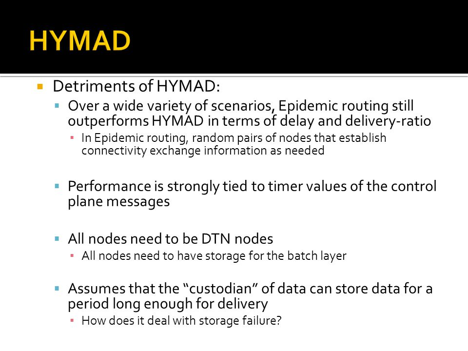  Detriments of HYMAD:  Over a wide variety of scenarios, Epidemic routing still outperforms HYMAD in terms of delay and delivery-ratio ▪ In Epidemic