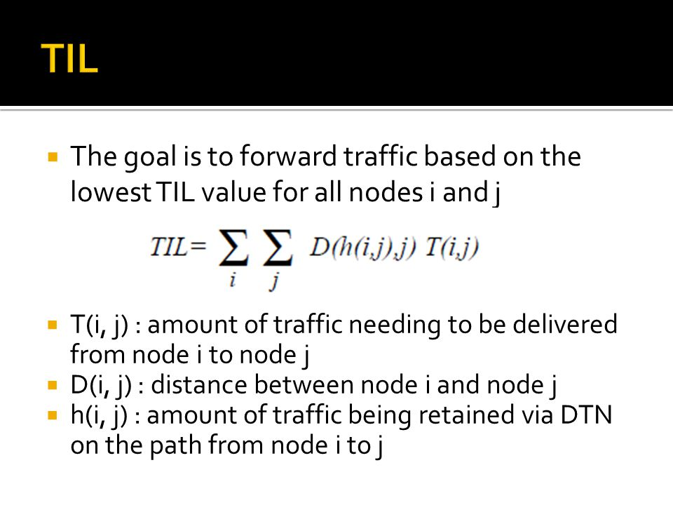  The goal is to forward traffic based on the lowest TIL value for all nodes i and j  T(i, j) : amount of traffic needing to be delivered from node i