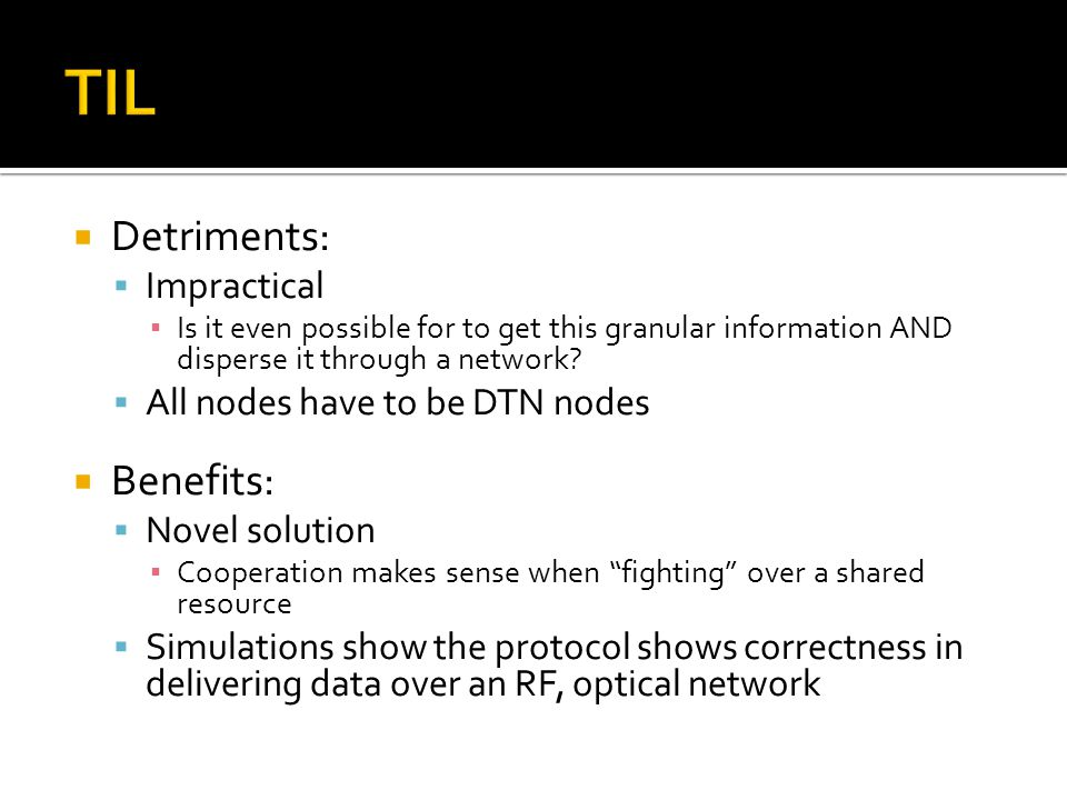  Detriments:  Impractical ▪ Is it even possible for to get this granular information AND disperse it through a network?  All nodes have to be DTN n