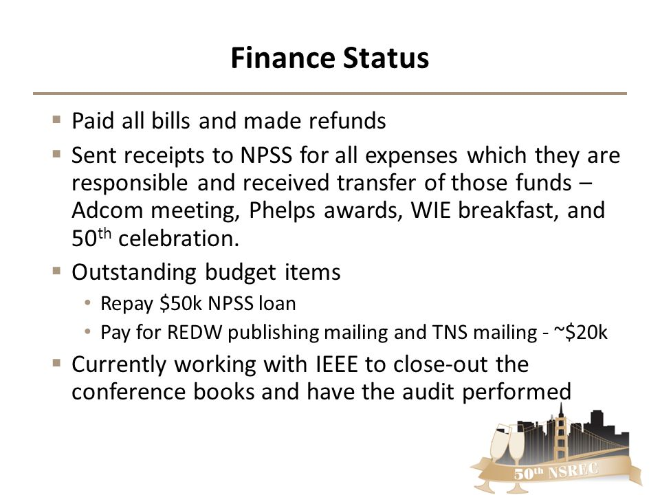 Finance Status  Paid all bills and made refunds  Sent receipts to NPSS for all expenses which they are responsible and received transfer of those fu