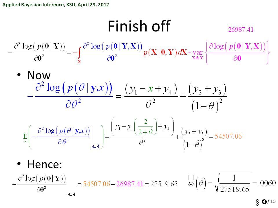 Applied Bayesian Inference, KSU, April 29, 2012 §  / Finish off Now Hence: 15