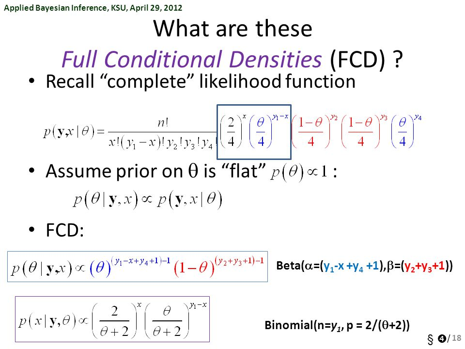 """Applied Bayesian Inference, KSU, April 29, 2012 §  / What are these Full Conditional Densities (FCD) ? Recall """"complete"""" likelihood function Assume p"""