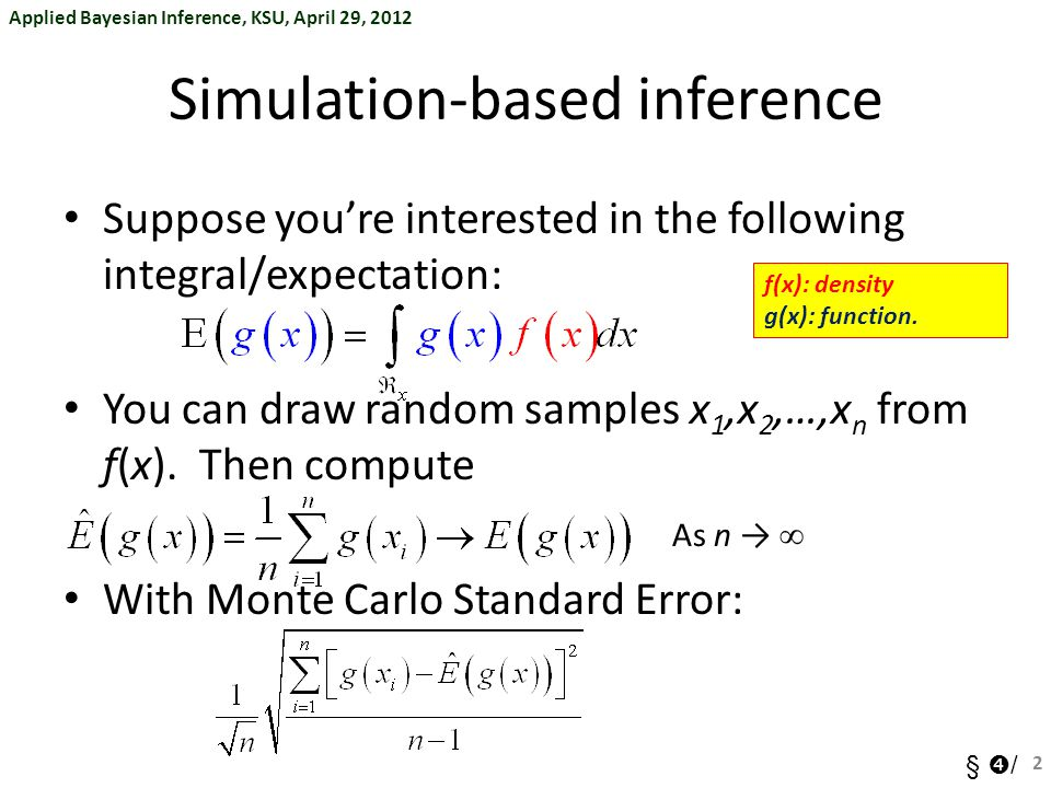 Applied Bayesian Inference, KSU, April 29, 2012 §  / Simulation-based inference Suppose you're interested in the following integral/expectation: You