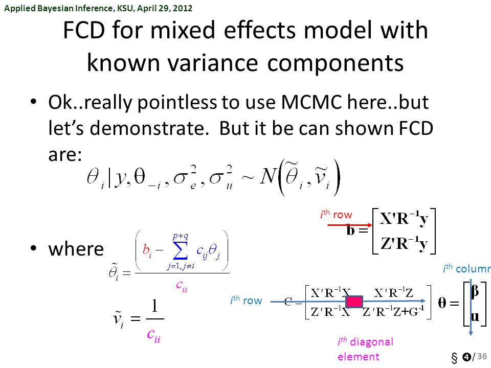 Applied Bayesian Inference, KSU, April 29, 2012 §  / FCD for mixed effects model with known variance components Ok..really pointless to use MCMC here
