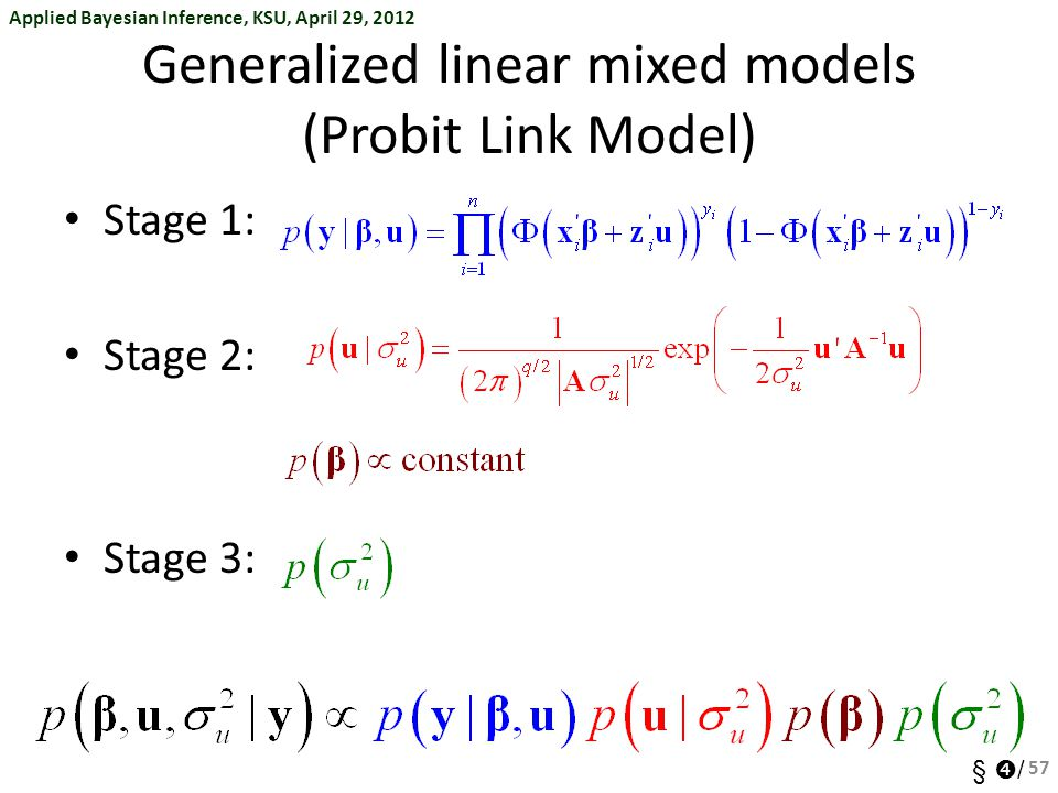 Applied Bayesian Inference, KSU, April 29, 2012 §  / Generalized linear mixed models (Probit Link Model) Stage 1: Stage 2: Stage 3: 57