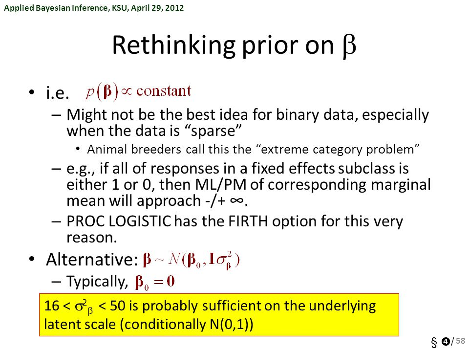 Applied Bayesian Inference, KSU, April 29, 2012 §  / Rethinking prior on  i.e. – Might not be the best idea for binary data, especially when the dat