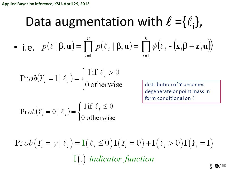 Applied Bayesian Inference, KSU, April 29, 2012 §  / Data augmentation with ={ i }, i.e.