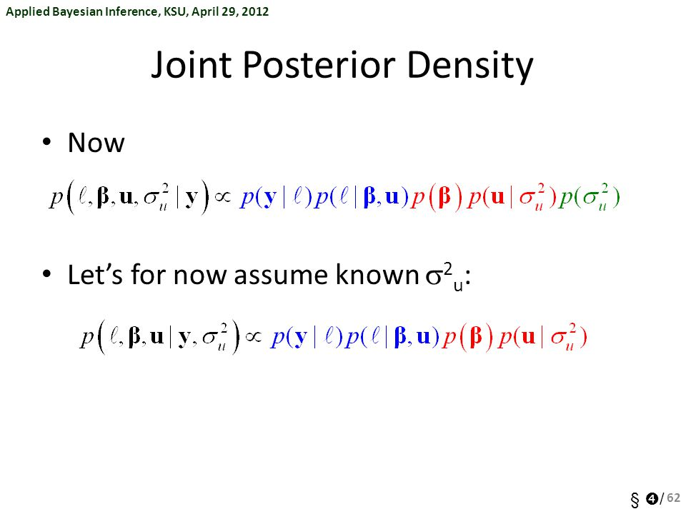 Applied Bayesian Inference, KSU, April 29, 2012 §  / Joint Posterior Density Now Let's for now assume known  2 u : 62
